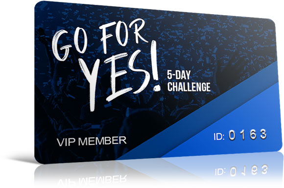 GO FOR YES! 5 DAY CHALLENGE