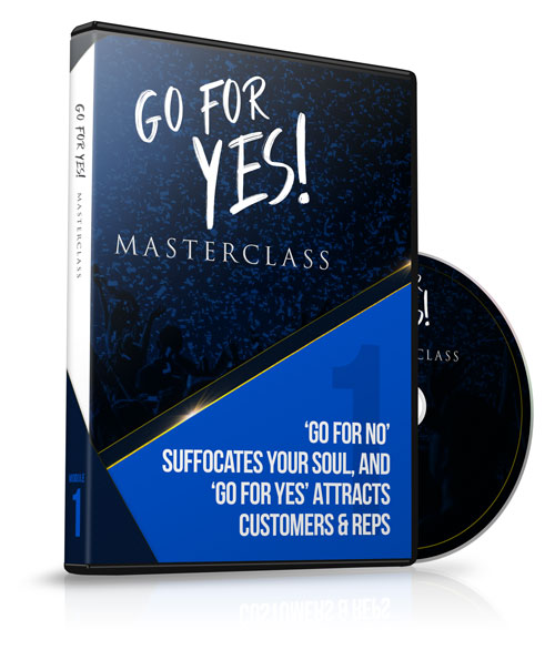 Module 1 - 'Go For No' Suffocates Your Soul, and 'Go For YES' Attracts Customers & Reps