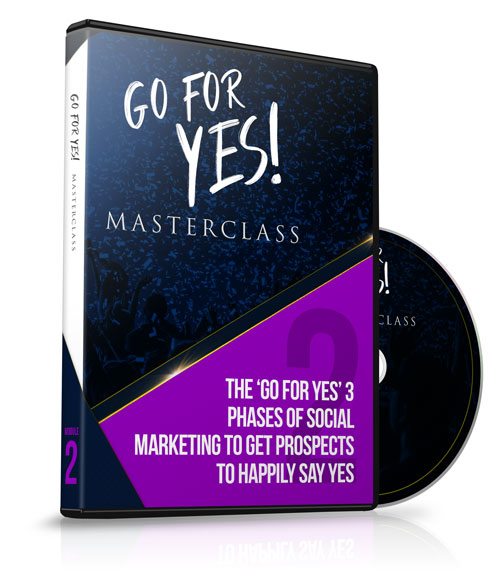 Module 2 - The 'Go For YES' 3 Phases of Social Marketing to Get Prospects to Happily Say YES