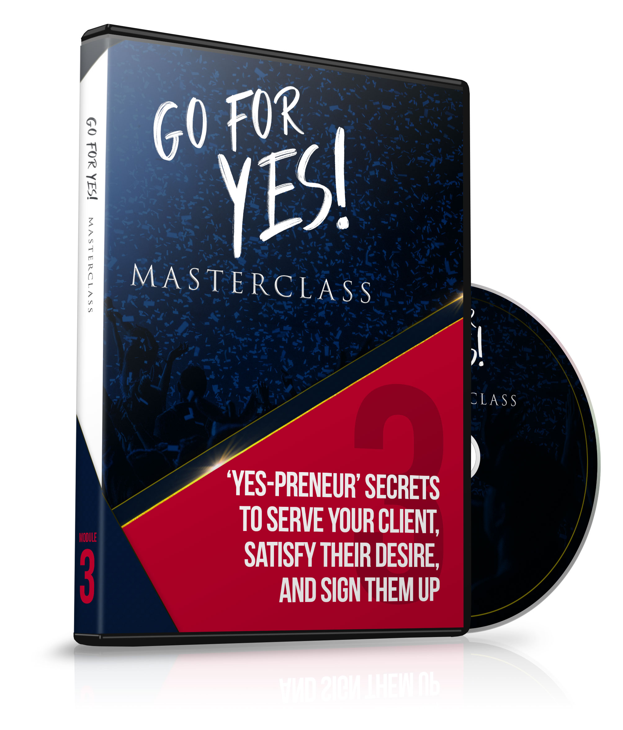 Module 3 - 'YES-PRENEUR' Secrets to Serve Your Client, Satisfy Their Desire, and Sign Them Up