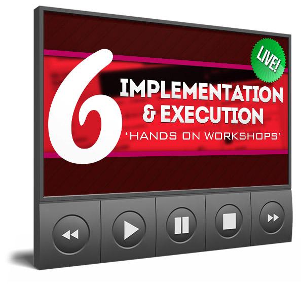 6 LIVE IMPLEMENTATION & EXECUTION 'HANDS-ON WORKSHOPS'