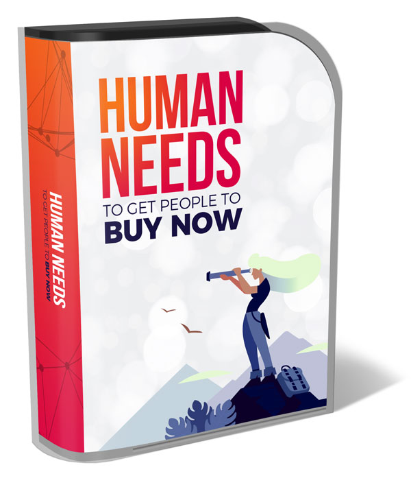 The Human Needs to Get People to BUY NOW