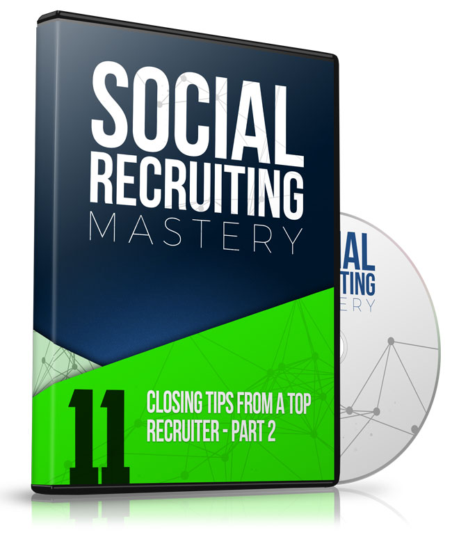 Module 11 - Closing Tips From a Top Recruiter - Part 1