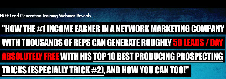 How The #1 Income Earner in a Network Marketing Company with Thousands of Reps Can Generate Roughly 50 Leads / Day Absolutely FREE With His Top 10 Best Producing Prospecting Tricks (Especially Trick #2), and How You Can Too!