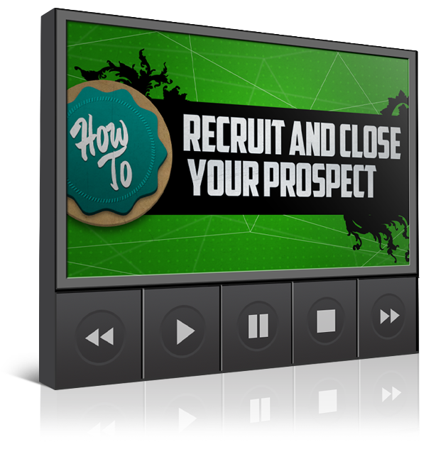 How to Recruit and Close Your Prospect